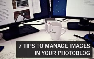 7 Tips to Manage Images In Your Photoblog